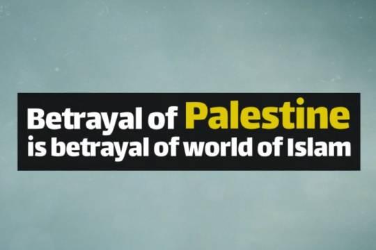 Betrayal of Palestine is betrayal of world of Islam